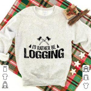 Wonderful I'd Rather Be Logging Lumberjack shirt