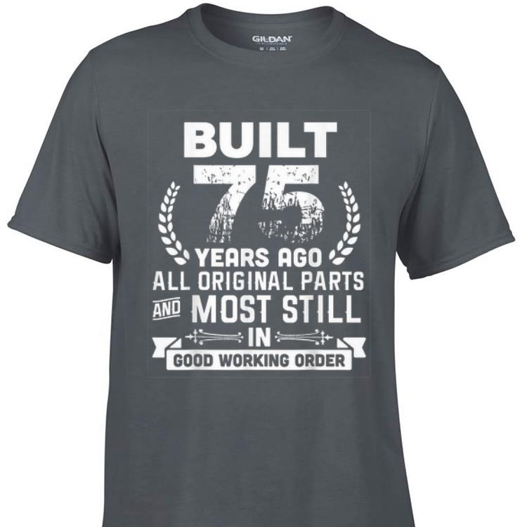 Awesome Built 75 Years Ago All Original Parts And Most Still In Good Working Order shirt 1 - Awesome Built 75 Years Ago All Original Parts And Most Still In Good Working Order shirt
