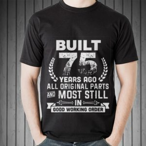 Awesome Built 75 Years Ago All Original Parts And Most Still In Good Working Order shirt 1