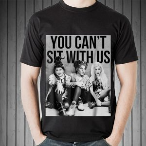 Awesome Hocus Pocus You Can't Sit With Us shirt