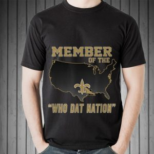 Awesome New Orleans Member Of The Who Dat Nation shirt 1