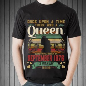 Awesome Once Upon A Time There Was A Queen Who Was Born In September 1976 Vintage shirt