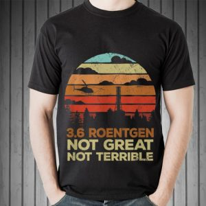 Awesome Vintage 3.6 Roentgen Not Great Not Terrible Chernobyl shirt