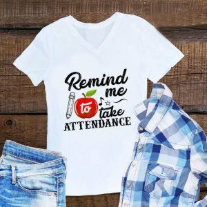 Funny Remind Me To Take Attendance shirt