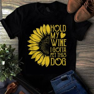 Original Sunflower Hold My Wine I Gotta Pet This Dog shirt