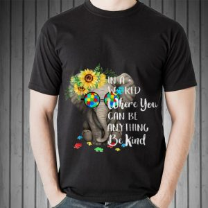 Top In A World Where You Can Be Anything Be Kind Autism Elephant Sunflower guy tee