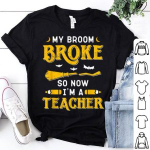 Top My Broom Broke So Now I'm A Teacher Funny Halloween shirt