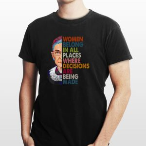 Awesome Women belong in all places Ruth Bader Ginsburg shirt