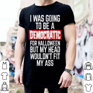 Beautiful I Was Going To Be A Democratic Funny Halloween Gift shirt