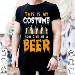 Nice This Is My Costume Now Give Me A Beer Halloween shirt