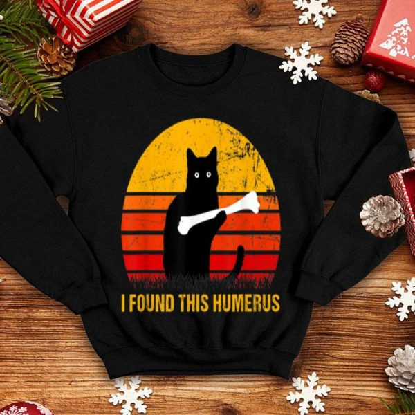 Official I Found This Humerus cats- Humourous Pun shirt