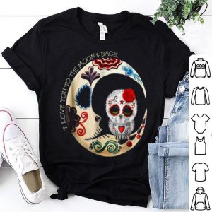 Owl Sugar Skull Love You To The Moon & Back Halloween shirt