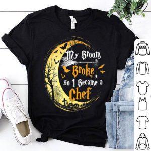 Premium My Broom Is Broke So I Became A Chef Job Halloween shirt