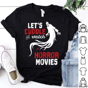 Top Halloween Let's Cuddle And Watch Horror Movies shirt