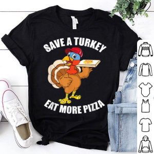 Awesome Save A Turkey Eat More Pizza Funny Thanksgiving Turkey Gift shirt