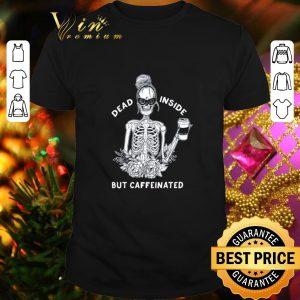 Best Skeleton Dead inside but caffeinated shirt