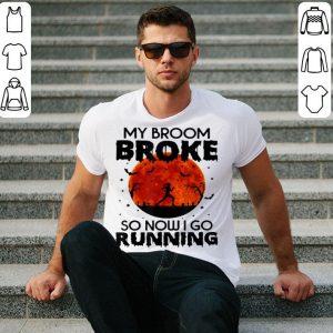 Funny My Broom Broke So Now I Go Running Halloween Horror shirt