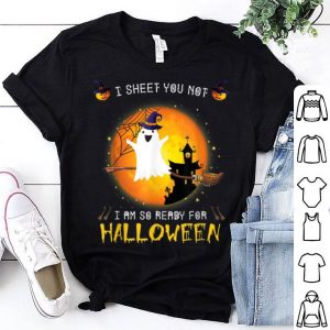 Hot I Sheet You Not I'm So Ready for Halloween Boo Witch Costume shirt