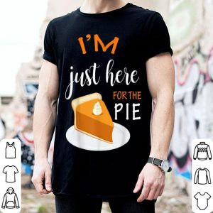 Official Thanksgiving I'm Just Here For The Pie shirt