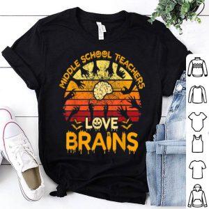 Original Teacher - MIDDLE SCHOOL Teachers Love Brains Halloween shirt
