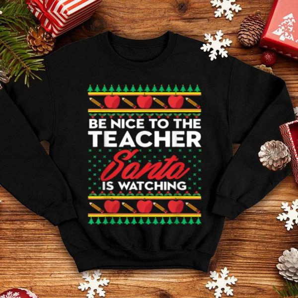 Awesome Be Nice to the Teacher Santa is Watching Christmas shirt