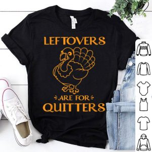 Awesome Leftovers Are For Quitters Turkey Thanksgiving Day Gift shirt