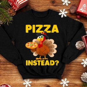 Awesome Turkey Lets Have Pizza Instead Funny Thanksgiving Gift shirt