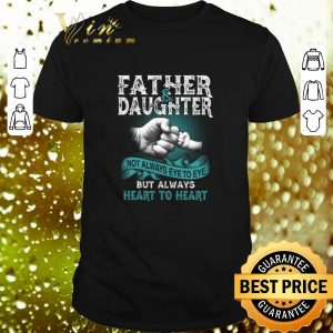 Cheap Father daughter not always eye to eye but always heart to heart shirt