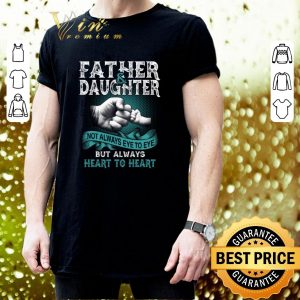 Cheap Father daughter not always eye to eye but always heart to heart shirt 2
