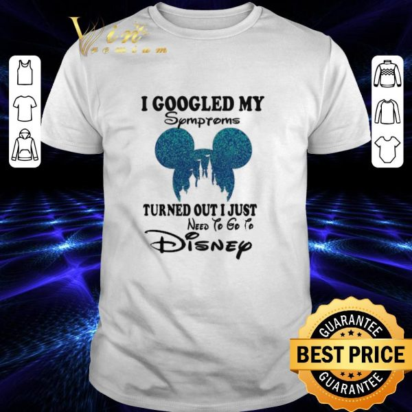 Cheap Mickey head I googled my Symptoms turned out i just need to go to Disney shirt