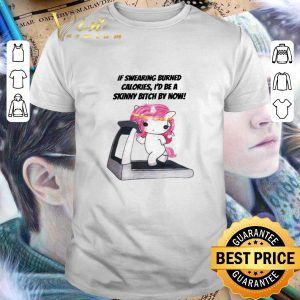 Cheap Unicorn If swearing burned calories i'd be a skinny bitch by now shirt