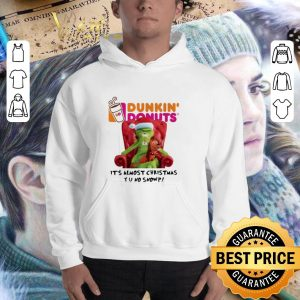 Funny Grinch Dunkin' Donuts it's almost Christmas YU no snow shirt 2