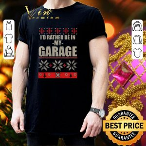 Funny I'd rather be in my garage ugly Christmas shirt 2