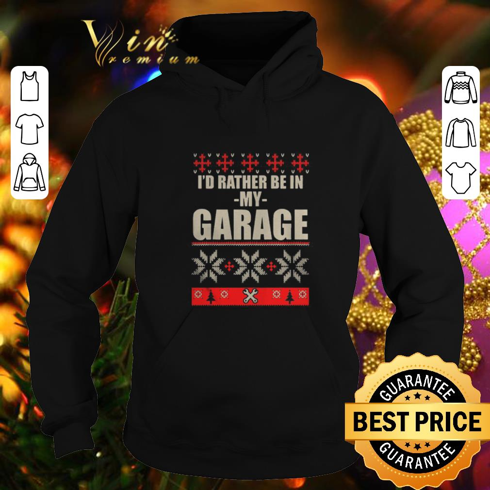 Funny I d rather be in my garage ugly Christmas shirt 4 - Funny I'd rather be in my garage ugly Christmas shirt