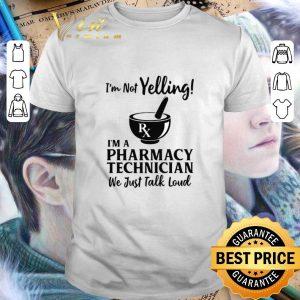 Funny I'm Not Yelling I'm A Pharmacy Technicians We Just Talk Loud shirt