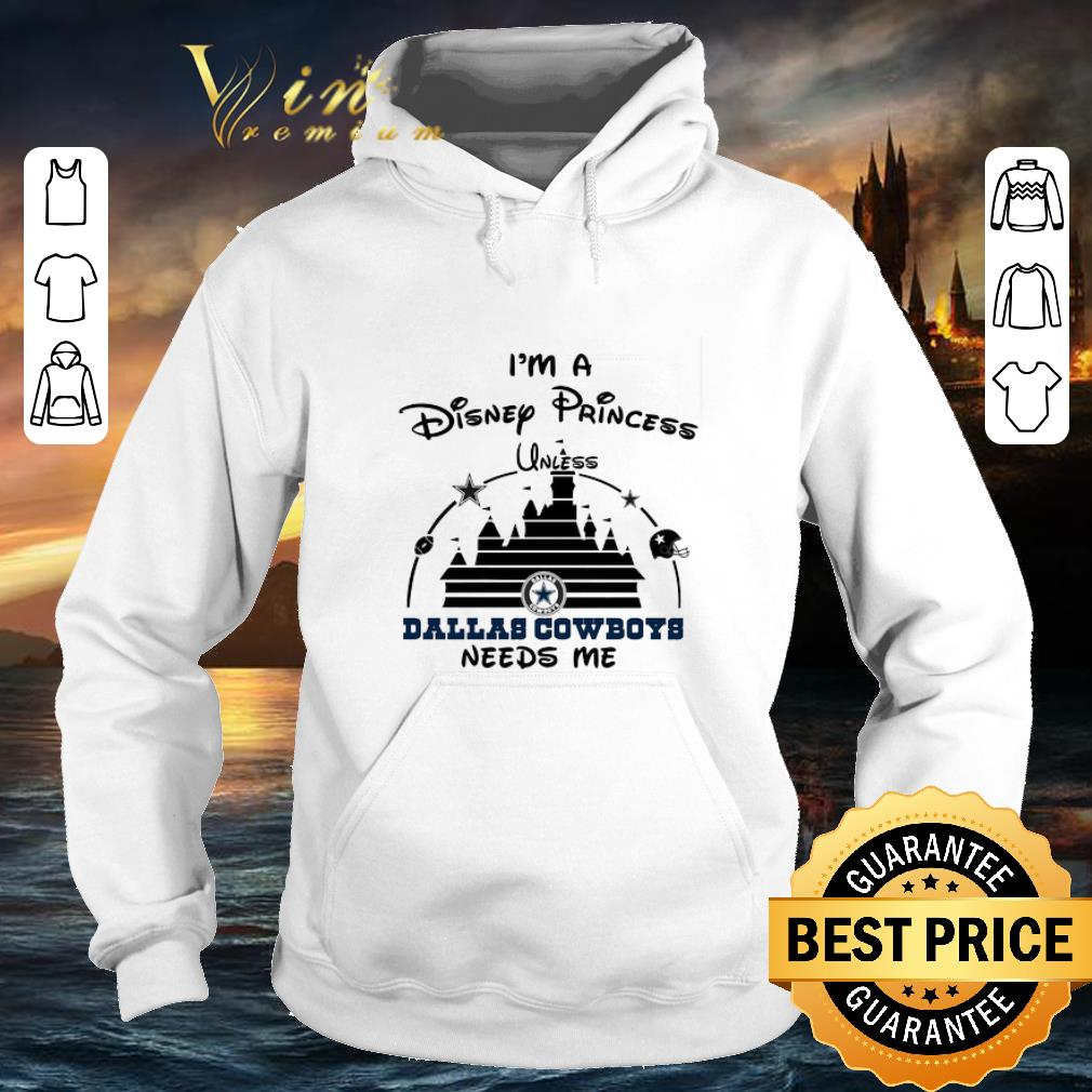 Funny I m a Disney Princess unless Dallas Cowboys needs me shirt 4 - Funny I'm a Disney Princess unless Dallas Cowboys needs me shirt