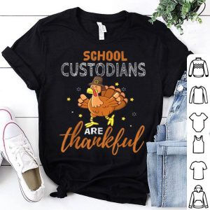 Hot School Custodians Are Thankful Funny Thanksgiving Gift shirt
