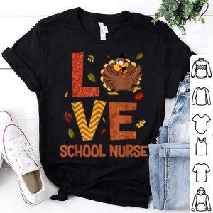 Official LOVE School Nurse Turkey Autumn Fall Thanksgiving shirt