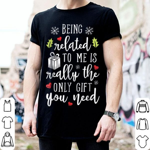 Original Being Related to Me Christmas Funny Family Xmas Gift shirt