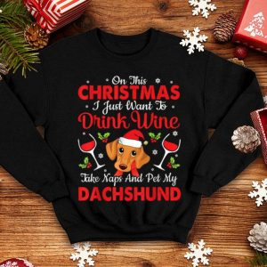 Awesome On This Christmas I Just Want To Drink Wine Pet My Dachshund sweater