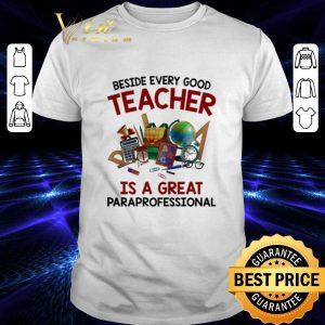 Cheap Beside every good teacher is a great paraprofessional shirt