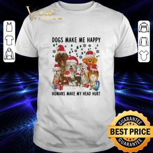 Cheap Dogs make me happy humans make my head hurt Christmas shirt