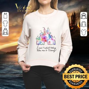 Cheap I Can't Adult Today Take Me To Walt Disney Color shirt