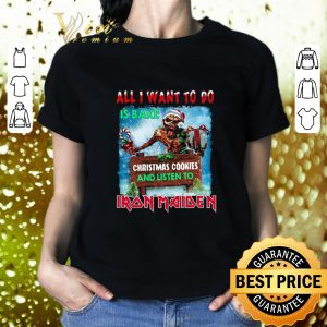 Funny All I want for to do is bake Christmas cookies and listen to Iron Maiden shirt