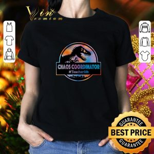 Funny Dinosaur Chaos coordinator #Teacherlife shirt
