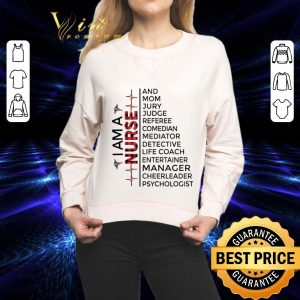 Funny I am a Nurse and mom jury judge referee cheerleader psychologist shirt