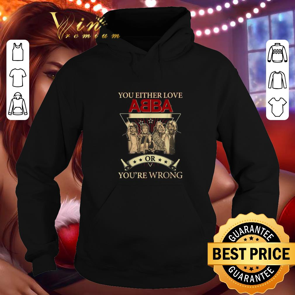 Funny You either love ABBA or you re wrong shirt 4 - Funny You either love ABBA or you're wrong shirt