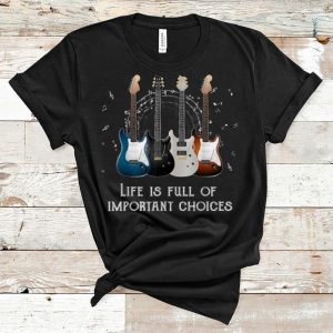 Official Life Is Full Of Important Choices Guitars Lovers shirt