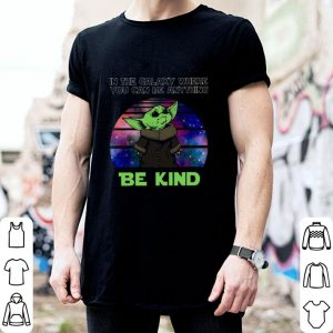Baby Yoda in the galaxy where you can be anything be kind Star Wars shirt