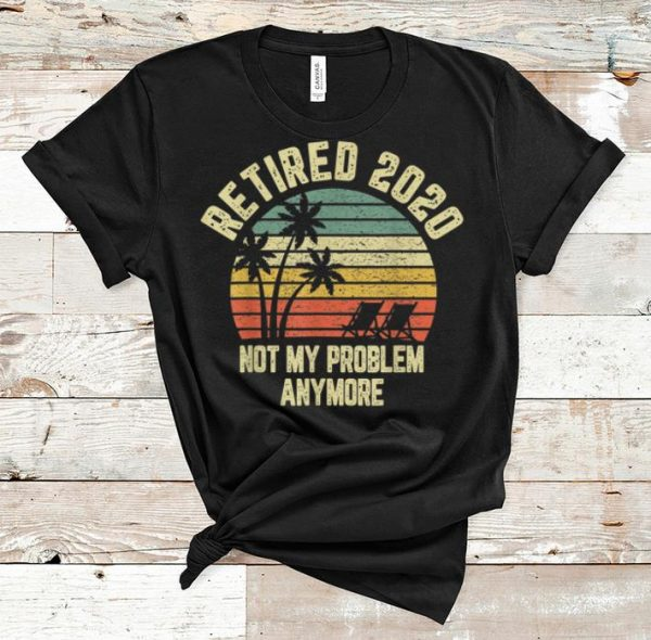 Official Retired 2020 Not My Problem Anymore Vintage shirt